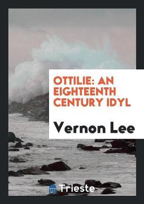 Ottilie: An Eighteenth Century Idyl (Paperback)