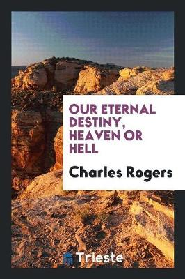 Our Eternal Destiny, Heaven or Hell (Paperback)