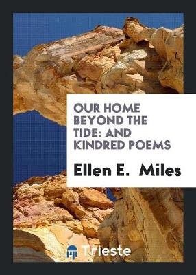 Our Home Beyond the Tide: And Kindred Poems (Paperback)