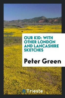 Our Kid: With Other London and Lancashire Sketches (Paperback)