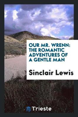 Our Mr. Wrenn: The Romantic Adventures of a Gentle Man (Paperback)