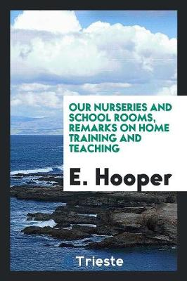 Our Nurseries and School Rooms, Remarks on Home Training and Teaching (Paperback)