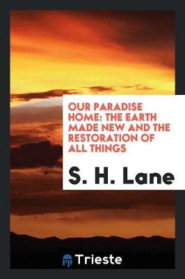 Our Paradise Home: The Earth Made New and the Restoration of All Things (Paperback)