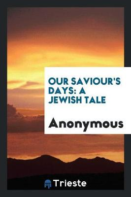 Our Saviour's Days: A Jewish Tale (Paperback)