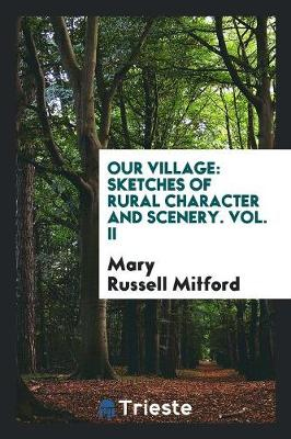 Our Village: Sketches of Rural Character and Scenery. Vol. II (Paperback)