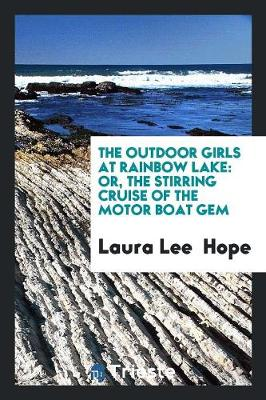 The Outdoor Girls at Rainbow Lake: Or, the Stirring Cruise of the Motor Boat Gem (Paperback)