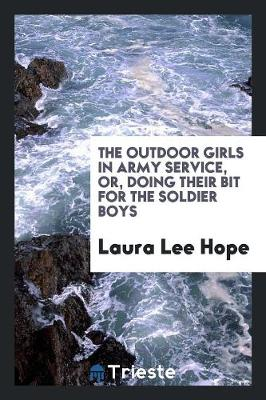 The Outdoor Girls in Army Service, Or, Doing Their Bit for the Soldier Boys (Paperback)