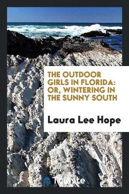 The Outdoor Girls in Florida: Or, Wintering in the Sunny South (Paperback)