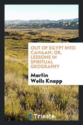 Out of Egypt Into Canaan; Or, Lessons in Spiritual Geography (Paperback)