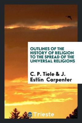 Outlines of the History of Religion to the Spread of the Universal Religions (Paperback)