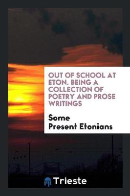 Out of School at Eton. Being a Collection of Poetry and Prose Writings (Paperback)
