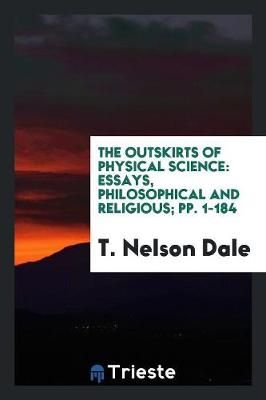 The Outskirts of Physical Science: Essays, Philosophical and Religious; Pp. 1-184 (Paperback)