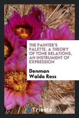 The Painter's Palette. a Theory of Tone Relations, an Instrument of Expression (Paperback)