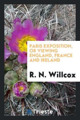 Paris Exposition; Or, Viewing England, France and Ireland (Paperback)
