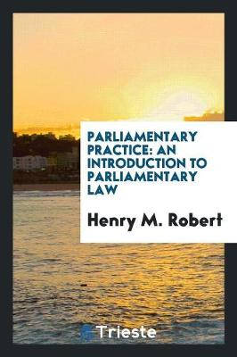 Parliamentary Practice: An Introduction to Parliamentary Law (Paperback)