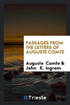 Passages from the Letters of Auguste Comte (Paperback)