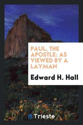 Paul, the Apostle: As Viewed by a Layman (Paperback)
