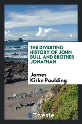 The Diverting History of John Bull and Brother Jonathan (Paperback)