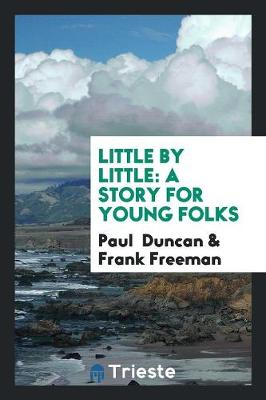 Little by Little: A Story for Young Folks (Paperback)