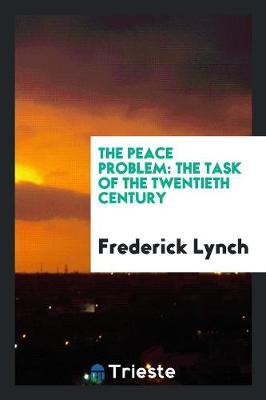 The Peace Problem: The Task of the Twentieth Century (Paperback)