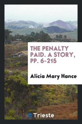 The Penalty Paid. a Story, Pp. 6-215 (Paperback)