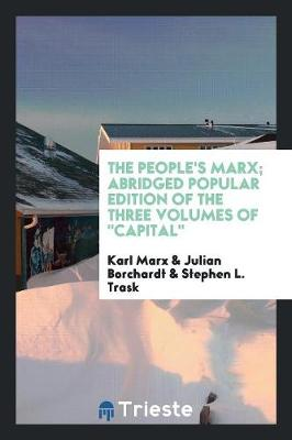 The People's Marx; Abridged Popular Edition of the Three Volumes of Capital (Paperback)