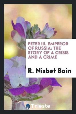 Peter III, Emperor of Russia: The Story of a Crisis and a Crime (Paperback)