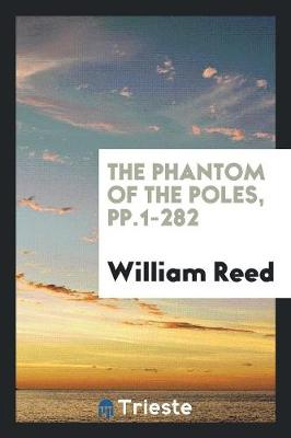 The Phantom of the Poles, Pp.1-282 (Paperback)