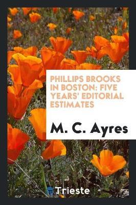 Phillips Brooks in Boston: Five Years' Editorial Estimates (Paperback)