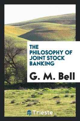 The Philosophy of Joint Stock Banking (Paperback)