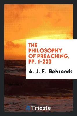 The Philosophy of Preaching, Pp. 1-233 (Paperback)