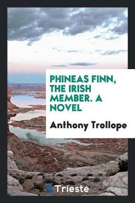 Phineas Finn, the Irish Member. a Novel (Paperback)