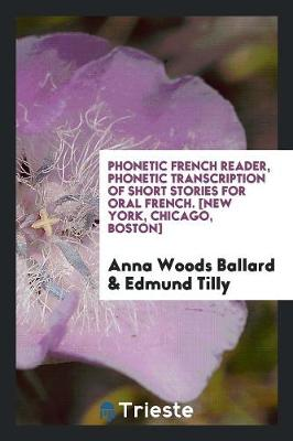 Phonetic French Reader, Phonetic Transcription of Short Stories for Oral French. [new York, Chicago, Boston] (Paperback)