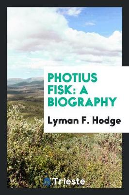 Photius Fisk: A Biography (Paperback)