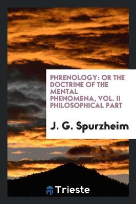 Phrenology: Or the Doctrine of the Mental Phenomena, Vol. II Philosophical Part (Paperback)