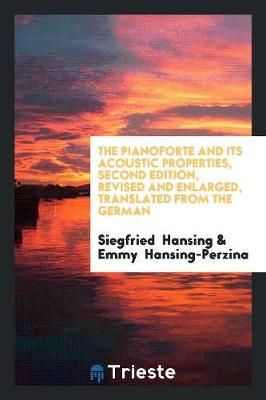 The Pianoforte and Its Acoustic Properties, Second Edition, Revised and Enlarged, Translated from the German (Paperback)
