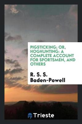 Pigsticking; Or, Hoghunting: A Complete Account for Sportsmen, and Others (Paperback)