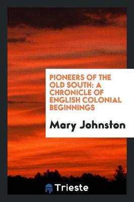 Pioneers of the Old South: A Chronicle of English Colonial Beginnings (Paperback)