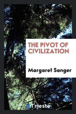 The Pivot of Civilization (Paperback)