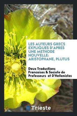 Les Auteurs Grecs Expliques d'Apres Une Methode Nouvelle: Aristophane, Plutus (Paperback)