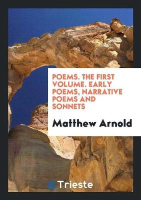 Poems. the First Volume. Early Poems, Narrative Poems and Sonnets (Paperback)