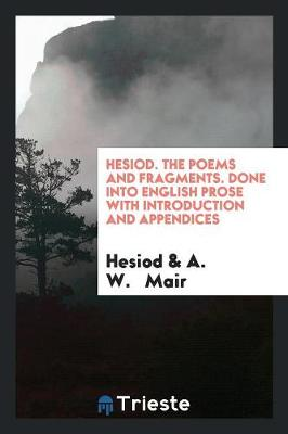 Hesiod. the Poems and Fragments. Done Into English Prose with Introduction and Appendices (Paperback)