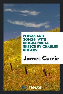 Poems and Songs; With Biographical Sketch by Charles Rogers (Paperback)