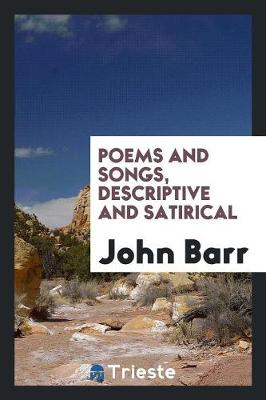 Poems and Songs, Descriptive and Satirical (Paperback)