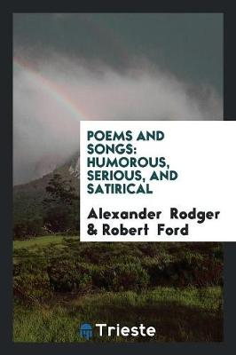 Poems and Songs: Humorous, Serious, and Satirical (Paperback)