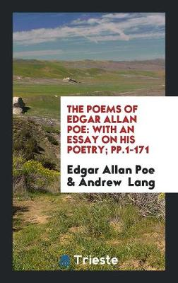 The Poems of Edgar Allan Poe: With an Essay on His Poetry; Pp.1-171 (Paperback)