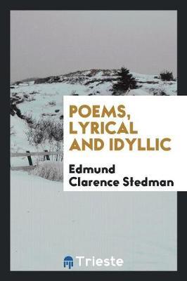 Poems, Lyrical and Idyllic (Paperback)