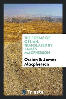 The Poems of Ossian, Translated by James MacPherson (Paperback)