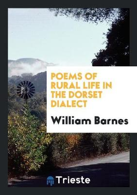 Poems of Rural Life in the Dorset Dialect (Paperback)