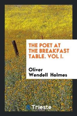 The Poet at the Breakfast Table. Vol I. (Paperback)